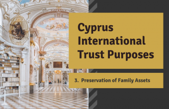 Cyprus International Trust #3 Preservation of Family Assets